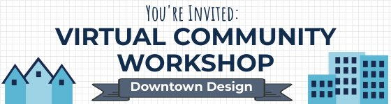You're Invited: Virtual Community Workshop on Downtown Design